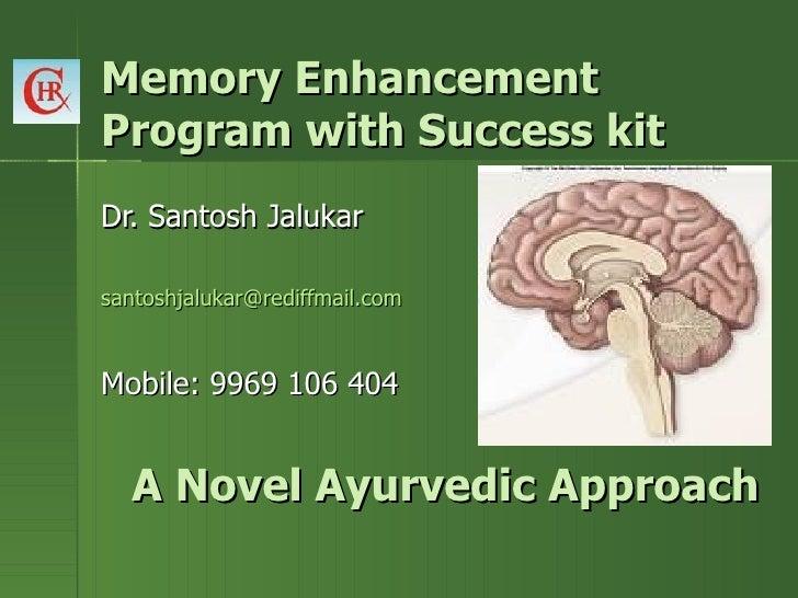 Memory EnhancementProgram with Success kitDr. Santosh Jalukarsantoshjalukar@rediffmail.comMobile: 9969 106 404  A Novel Ay...