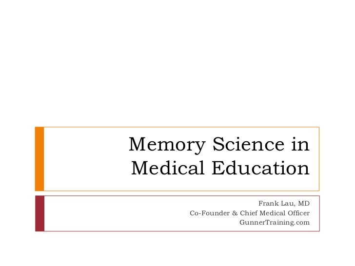 Memory Science inMedical Education<br />Frank Lau, MD<br />Co-Founder & Chief Medical Officer<br />GunnerTraining.com<br />
