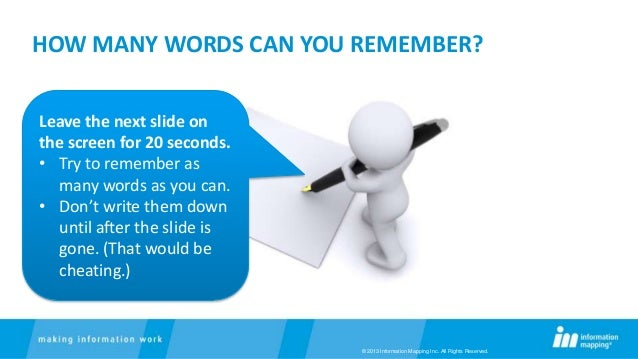 HOW MANY WORDS CAN YOU REMEMBER? © 2013 Information Mapping Inc. All Rights Reserved. Leave the next slide on the screen f...