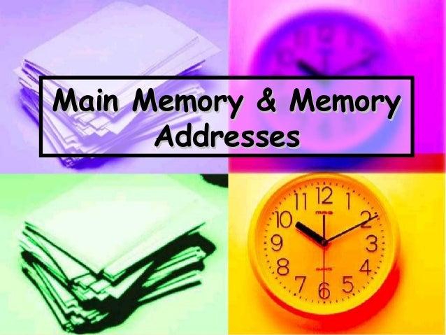 Main Memory & Memory Addresses