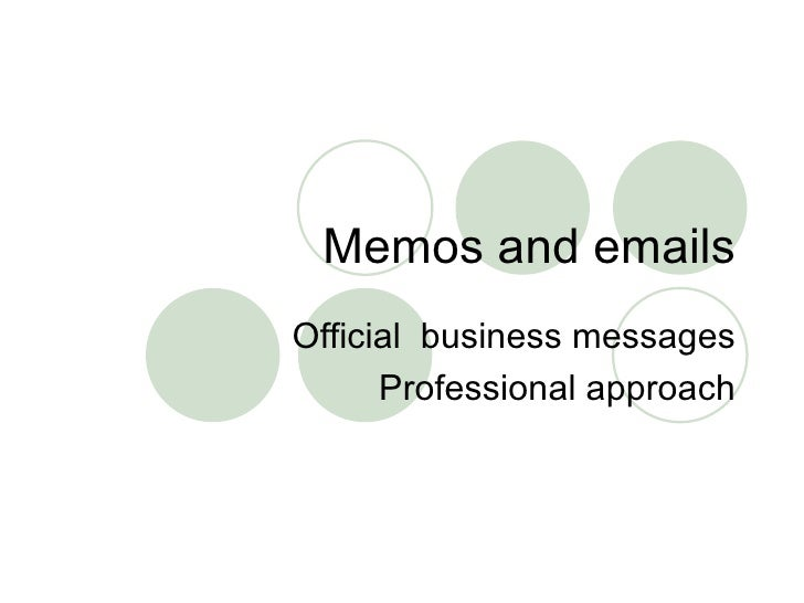 Memos and emails Official  business messages Professional approach
