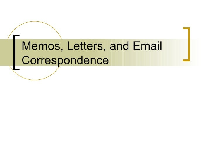 Memos, Letters and Email Correspondence