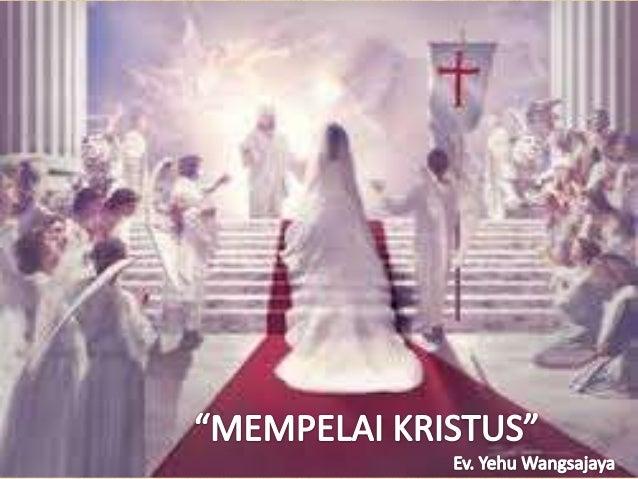 SYARAT MENJADI MEMPELAI KRISTUS WAHYU 19 : 6-7 Lalu aku mendengar seperti suara himpunan besar orang banyak, seperti desau...
