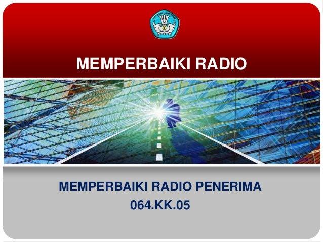 MEMPERBAIKI RADIOMEMPERBAIKI RADIO PENERIMA064.KK.05