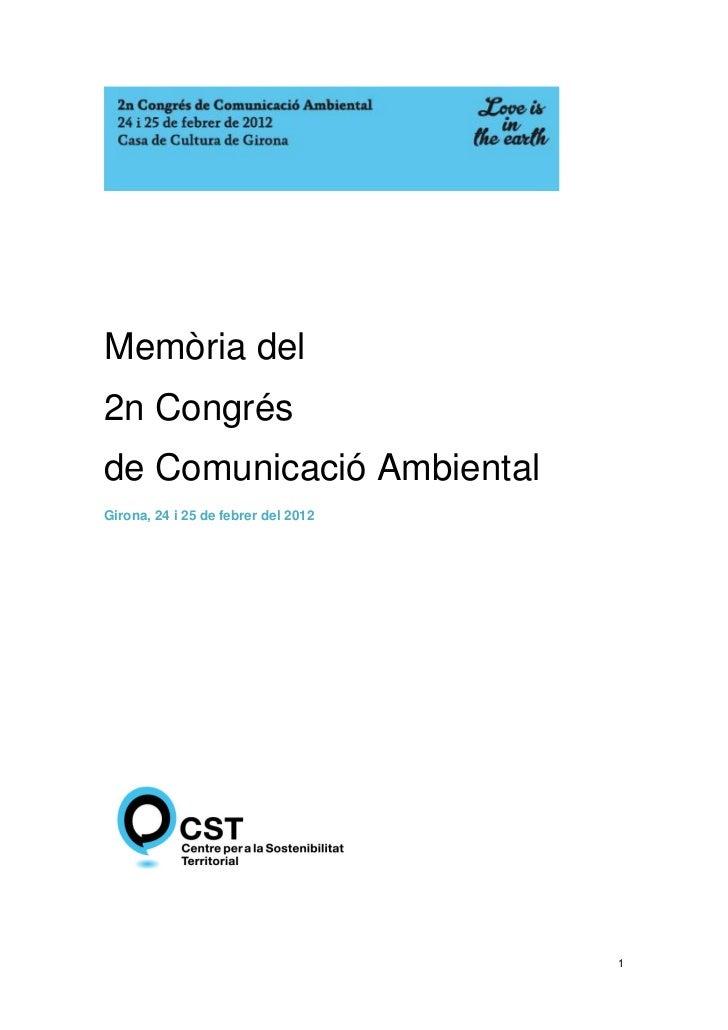 Memòria del2n Congrésde Comunicació AmbientalGirona, 24 i 25 de febrer del 2012                                     1