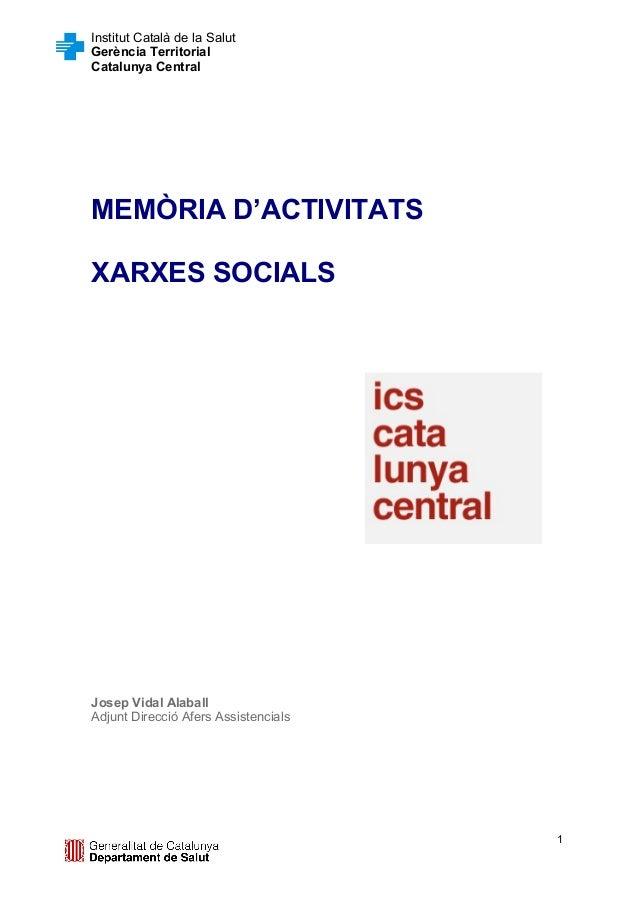 Institut Català de la SalutGerència TerritorialCatalunya CentralMEMÒRIA D'ACTIVITATSXARXES SOCIALSJosep Vidal AlaballAdjun...