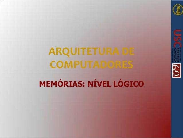 ARQUITETURA DE COMPUTADORES MEMÓRIAS: NÍVEL LÓGICO