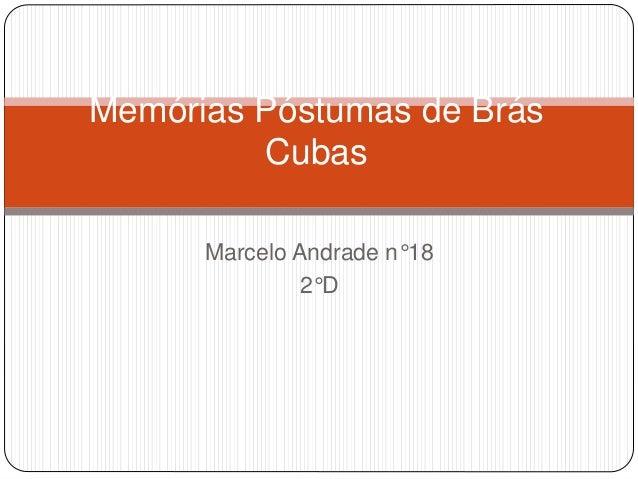 Memórias Póstumas de Brás  Cubas  Marcelo Andrade n°18  2°D