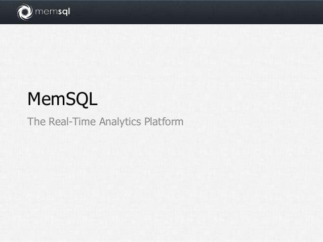 MemSQL - The Real-time Analytics Platform