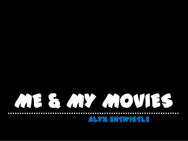 ME & MY MOVIES      ALYX ENTWISTLE