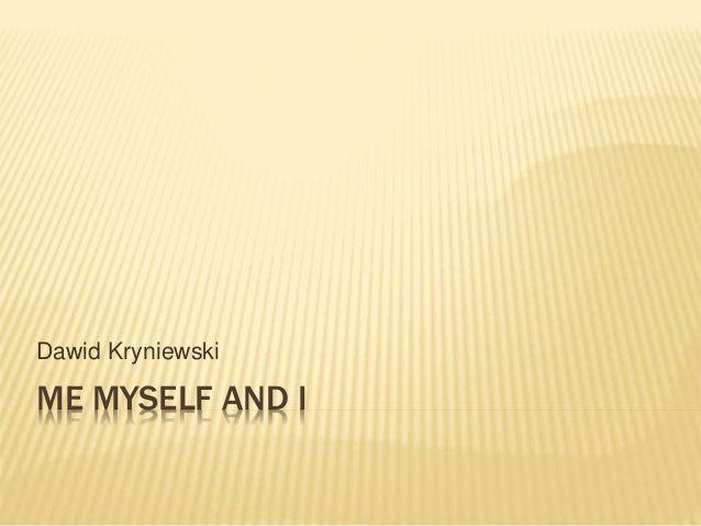 ME MYSELF AND I Dawid Kryniewski