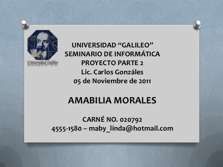 """UNIVERSIDAD """"GALILEO""""   SEMINARIO DE INFORMÁTICA       PROYECTO PARTE 2       Lic. Carlos Gonzáles     05 de Noviembre de ..."""