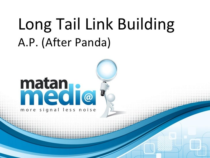 Long Tail Link Building A.P. (After Panda)