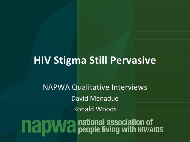HIV Stigma Still Pervasive NAPWA Qualitative Interviews David Menadue Ronald Woods
