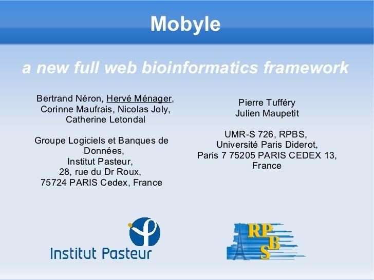 Mobyle  a new full web bioinformatics framework  Bertrand Néron, Hervé Ménager,             Pierre Tufféry   Corinne Maufr...