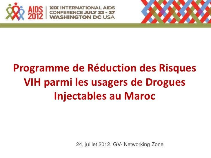 Programme de Réduction des Risques  VIH parmi les usagers de Drogues        Injectables au Maroc           24, juillet 201...