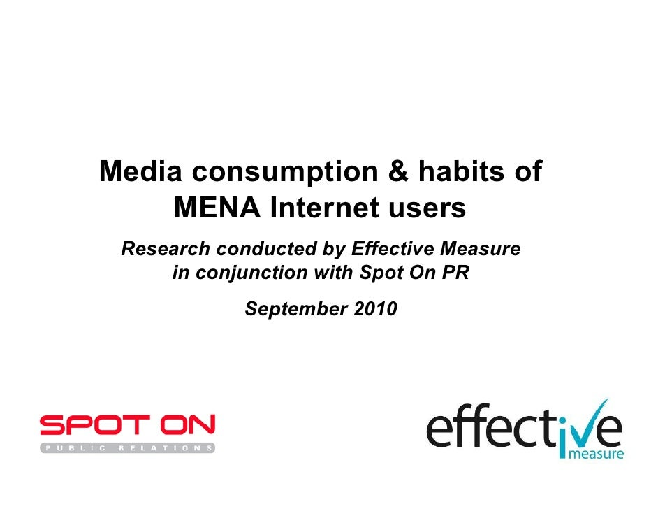 Media consumption & habits of     MENA Internet users  Research conducted by Effective Measure      in conjunction with Sp...