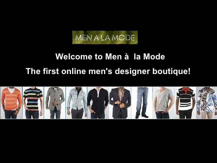 Welcome to Men à   la Mode The first online men's designer boutique!