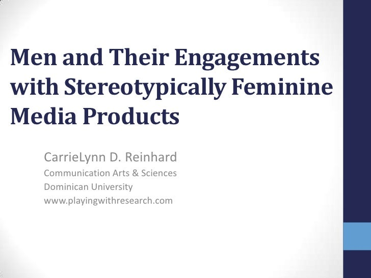 Men and Their Engagementswith Stereotypically FeminineMedia Products   CarrieLynn D. Reinhard   Communication Arts & Scien...