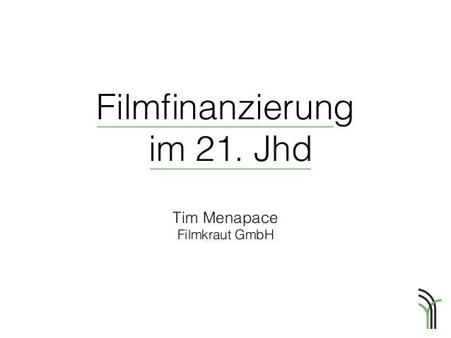 Filmfinanzierung im 21. Jhd Tim Menapace Filmkraut GmbH