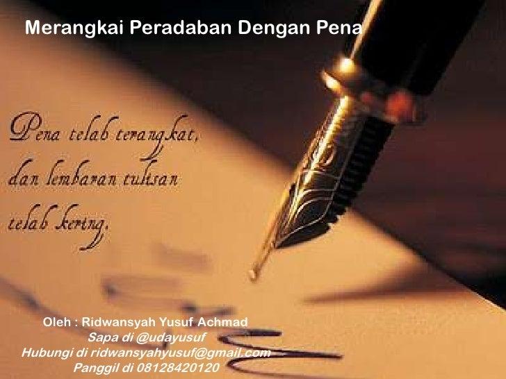 Merangkai Peradaban Dengan Pena   Oleh : Ridwansyah Yusuf Achmad          Sapa di @udayusufHubungi di ridwansyahyusuf@gmai...