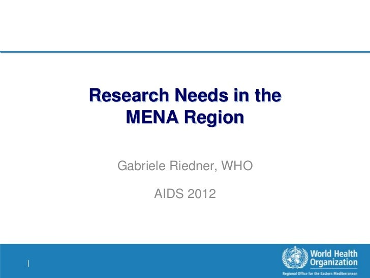 Research Needs in the       MENA Region       Gabriele Riedner, WHO            AIDS 2012|