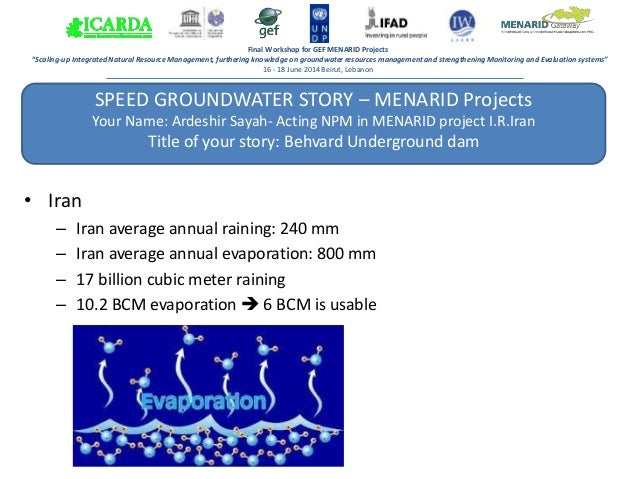 SPEED GROUNDWATER STORY – MENARID Projects Your Name: Ardeshir Sayah- Acting NPM in MENARID project I.R.Iran Title of your...
