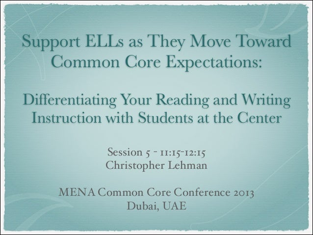 Support ELLs as They Move Toward Common Core Expectations: !  Differentiating Your Reading and Writing Instruction with St...