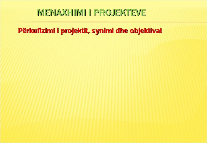 MENAXHIMI I PROJEKTEVE P ërkufizimi i projektit, synimi dhe objektivat