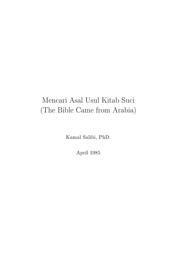 Mencari Asal Usul Kitab Suci(The Bible Came from Arabia)       Kamal Salibi, PhD.           April 1985
