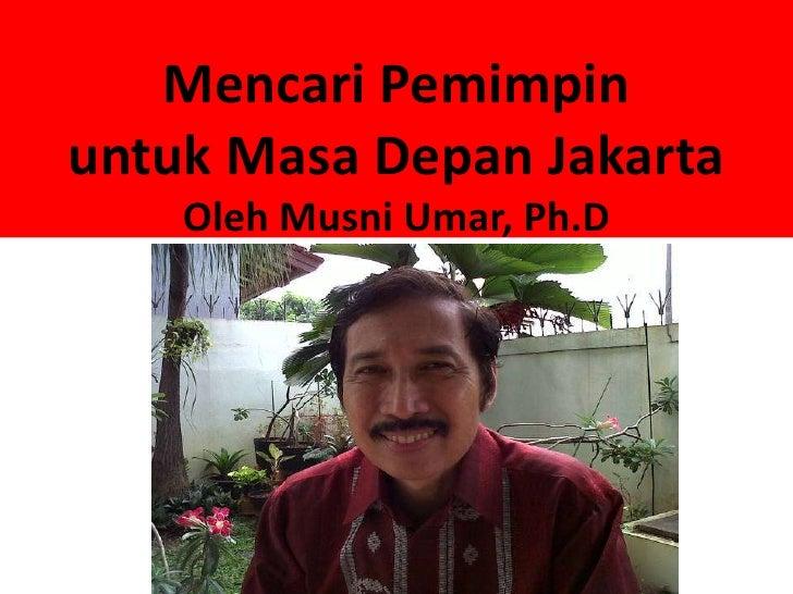 Mencari Pemimpin untuk Masa Depan Jakarta
