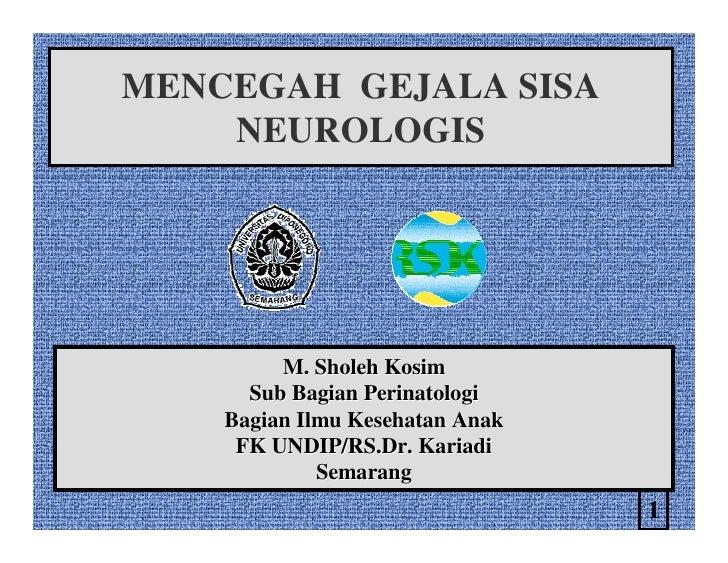 MENCEGAH GEJALA SISA     NEUROLOGIS              M. Sholeh Kosim       Sub Bagian Perinatologi     Bagian Ilmu Kesehatan A...