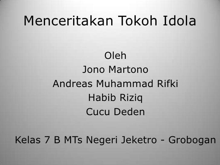 Menceritakan Tokoh Idola                Oleh            Jono Martono       Andreas Muhammad Rifki             Habib Riziq ...