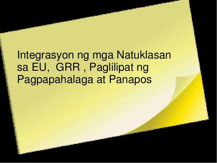 Integrasyon ng mga Natuklasan <br />sa EU,  GRR , Paglilipat ng <br />Pagpapahalaga at Panapos<br />