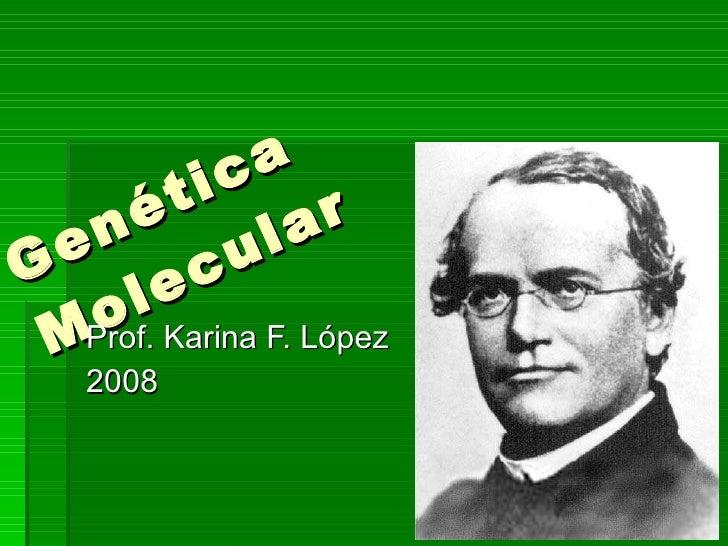 Genética Molecular Prof. Karina F. López 2008