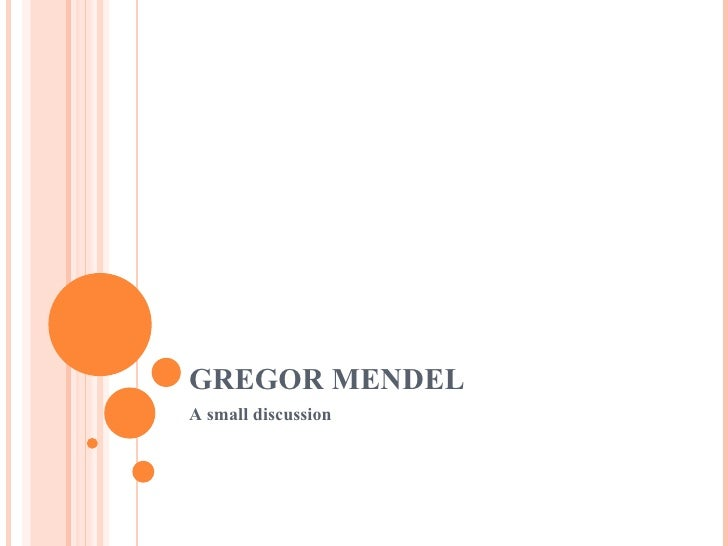GREGOR MENDEL A small discussion