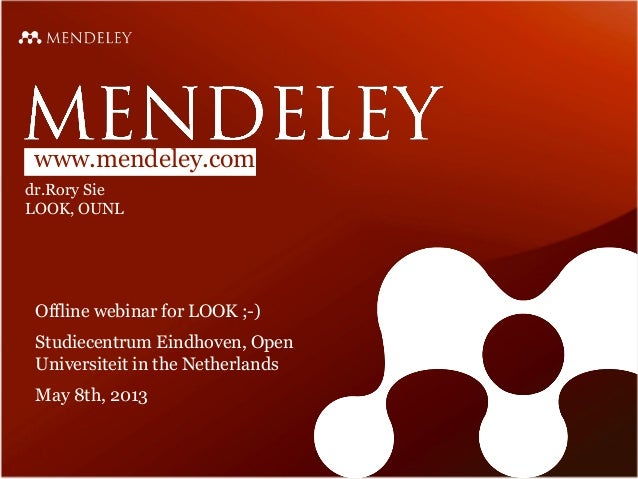 www.mendeley.comdr.Rory SieLOOK, OUNLOffline webinar for LOOK ;-)Studiecentrum Eindhoven, OpenUniversiteit in the Netherla...