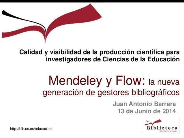 http://bib.us.es/educacion Juan Antonio Barrera 13 de Junio de 2014 Calidad y visibilidad de la producción científica para...