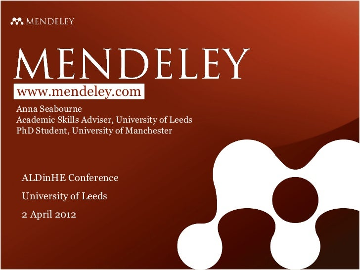 www.mendeley.comAnna SeabourneAcademic Skills Adviser, University of LeedsPhD Student, University of Manchester ALDinHE Co...