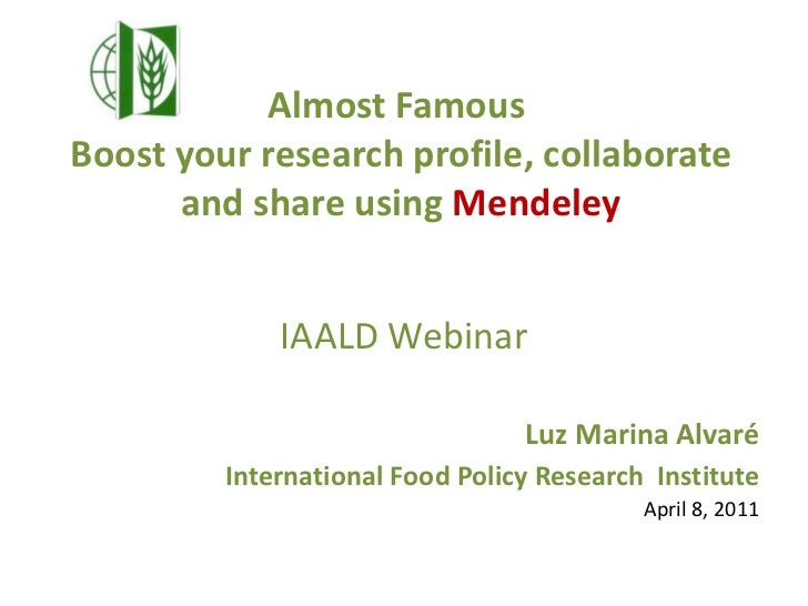 Almost Famous Boost your research profile, collaborate and share using Mendeley<br />IAALD Webinar<br />Luz Marina Alvaré<...
