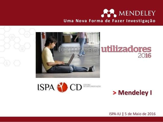 > Mendeley I ISPA-IU   5 de Maio de 2016 Uma Nova Forma de Fazer Investigação