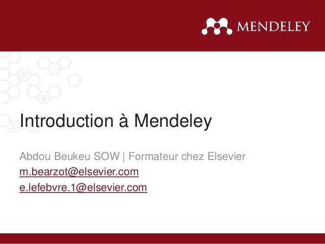 Introduction à Mendeley Abdou Beukeu SOW | Formateur chez Elsevier m.bearzot@elsevier.com e.lefebvre.1@elsevier.com