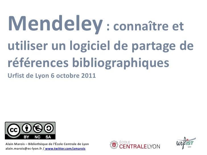 Mendeley : connaître et utiliser un logiciel de partage de références bibliographiques Urfist de Lyon 6 octobre 2011Alain ...