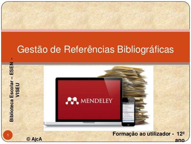 Biblioteca Escolar – ESEN VISEU  Gestão de Referências Bibliográficas José Carlos Gomes  1  © AjcA  Formação ao utilizador...