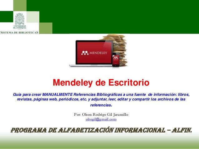 Mendeley de Escritorio Guía para crear MANUALMENTE Referencias Bibliográficas a una fuente de información: libros, revista...
