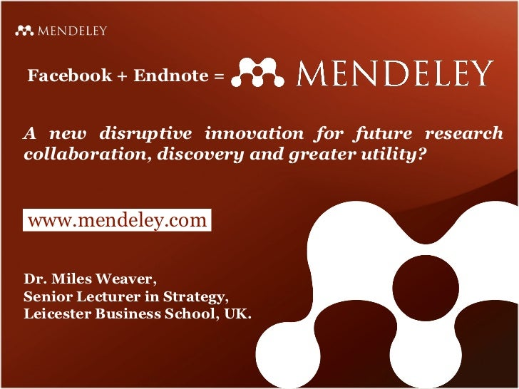 Dr. Miles Weaver, Senior Lecturer in Strategy, Leicester Business School, UK. Facebook + Endnote =  A new disruptive innov...
