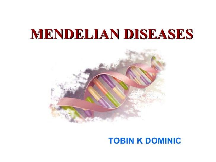 MENDELIAN DISEASES TOBIN K DOMINIC