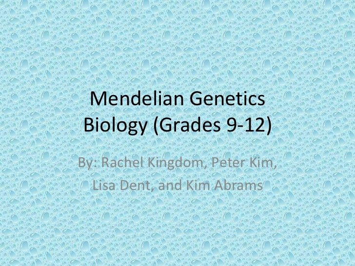 Mendelian GeneticsBiology (Grades 9-12)<br />By: Rachel Kingdom, Peter Kim, <br />Lisa Dent, and Kim Abrams<br />