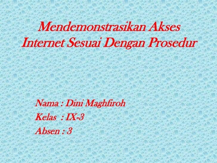 Mendemonstrasikan AksesInternet Sesuai Dengan Prosedur  Nama : Dini Maghfiroh  Kelas : IX-3  Absen : 3