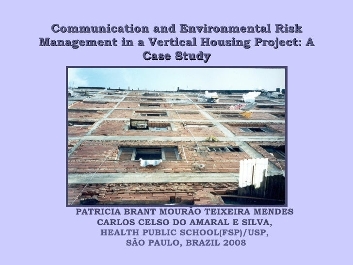 Communication and Environmental Risk Management in a Vertical Housing Project: A Case Study PATRICIA BRANT MOURÃO TEIXEIRA...